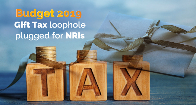 GIS- Budget 2019 gift tax loophole plugged for Nris's