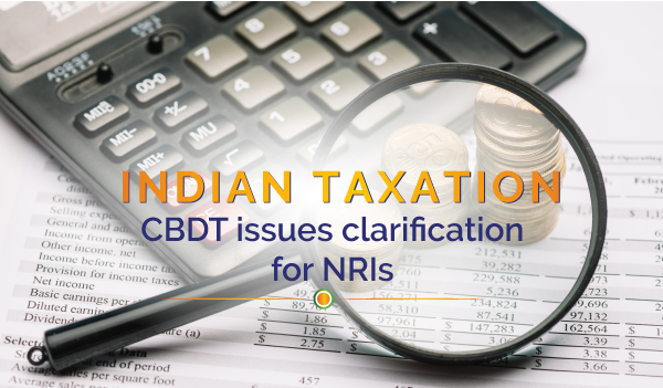 India Tax: CBDT issues clarifications which are relevant to NRIs too