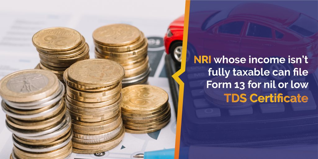 NRI whose income is not fully taxable can file Low TDS Certificate
