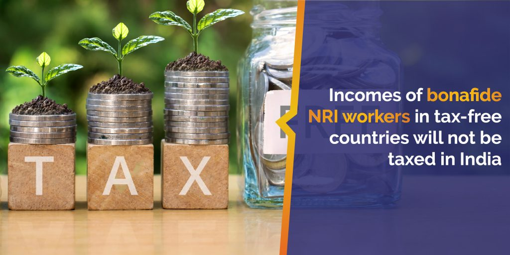 Incomes of bonafide NRI workers in tax-free countries will not be taxed in India